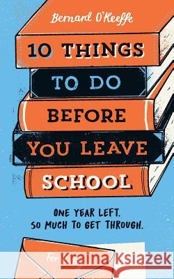 10 Things to Do Before You Leave School O'Keeffe Bernard 9781913036706