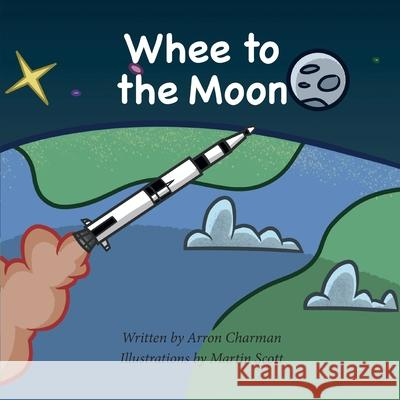 Whee To The Moon Arron Charman 9781913136284