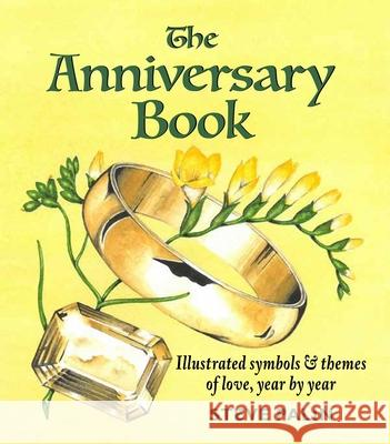 The Anniversary Book: Illustrated Symbols & Themes of Love, Year by Year Steve Palin 9781913159184
