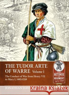The Tudor Arte of Warre 1485-1558: The Conduct of War from Henry VII to Mary I Jonathan Davies 9781913336417