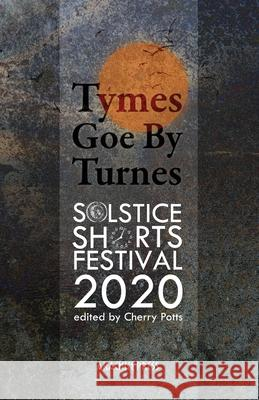 Tymes Goe By Turnes: Stories and Poems from Solstice Shorts Festival 2020 Cherry Potts 9781913665180 Arachne Press