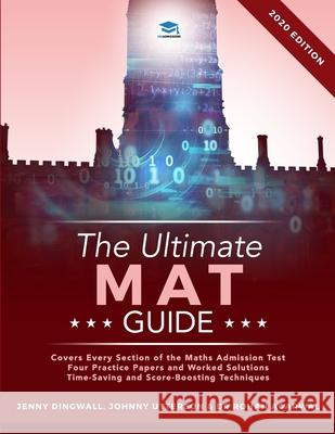 The Ultimate MAT Guide: Maths Admissions Test Guide. Updated with the latest specification, 4 full mock papers, with fully worked solutions, t Jonathan Utterson Rohan Agarwal Jenny Dingwall 9781913683481