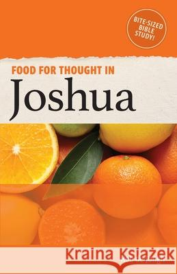 Food for Thought in Joshua: Bite-sized Bible Study in the Old Testament Rob d 9781913699000