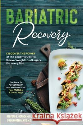 Bariatric Recovery: Discover the Power of The Bariatric Gastric Sleeve Weight Loss Surgery Recovery Diet - Get Back To Perfect Health and Redford E. Gordon 9781913710125