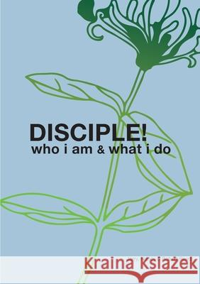 Disciple!: Who I Am. What I Do. Jerry Reed Nancy Reed Robert H. Reed 9781916417113