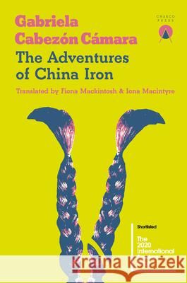 The Adventures of China Iron Gabriela Cabezon Camara 9781916465664
