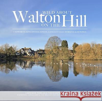 Wild Wild about Walton & The Surrey Hills Andrew Wilson 9781916485815 Unity Print and Publishing Ltd
