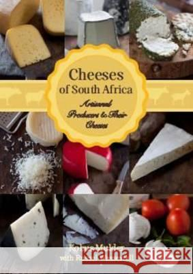 Cheeses of South Africa: Artisanal Producers & Their Cheeses Russel Wasserfall Kobus Mulder  9781920289379