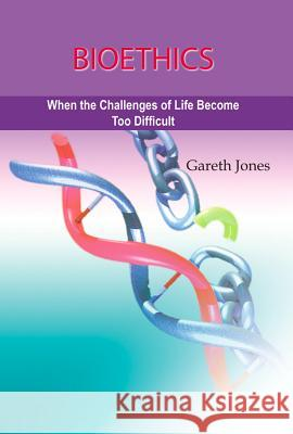 Bioethics: When the Challenges of Life Become Too Much  9781920691790