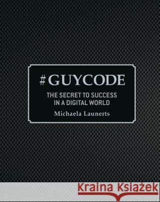 #guycode: The Secret to Success in a Digital World Michaela Launerts 9781921024603