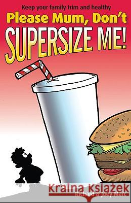 Please Mum, Don't Supersize Me! Richard Marc Joey Marc 9781921295119