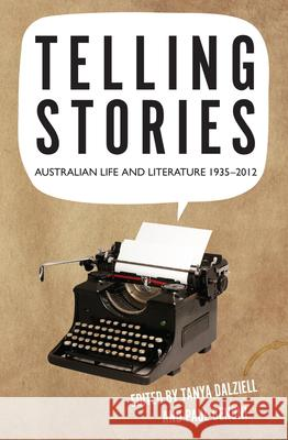 Telling Stories: Australian Life and Literature, 1935-2012  9781921867460