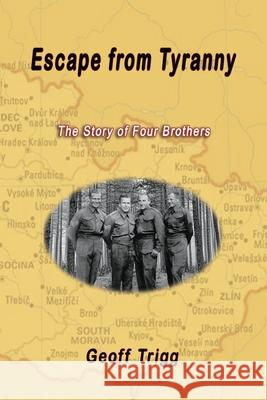 Escape from Tyranny: The Story of Four Brothers Geoff Trigg 9781922343437
