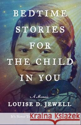 Bedtime Stories for the Child in You Louise D. Jewell 9781922439529