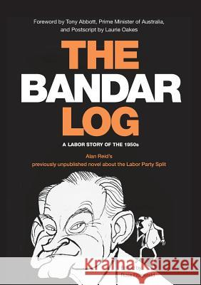 The Bandar-Log: A Labor Story of the 1950s Alan Reid's Previously Unpublished Novel about the Labor Split Alan Reid Ross Fitzgerald 9781925138528
