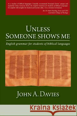 Unless Someone Shows Me: English Grammar for Students of Biblical Languages John A. Davies 9781925208443