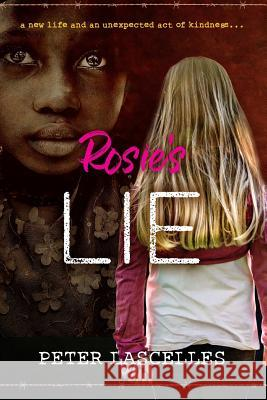 Rosie's Lie: A New Life and an Unexpected Act of Kindness Peter Lascelles   9781925230567