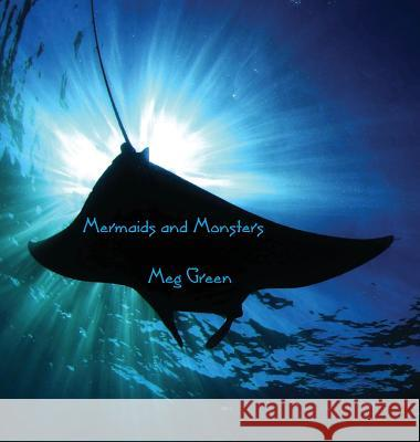 Mermaids and Monsters Meg Green   9781925231465