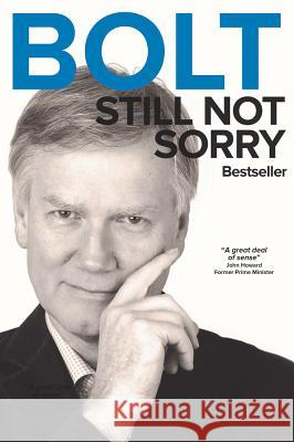 Bolt - Still Not Sorry Andrew Bolt   9781925265477