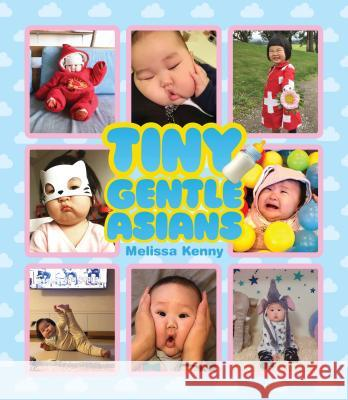 Tiny Gentle Asians: The World's Most Gleeful Babies Melissa Kenny 9781925418934
