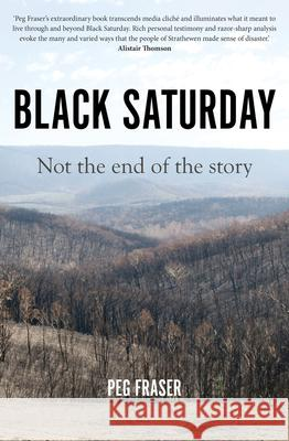 Black Saturday: Not the End of the Story Peg Fraser 9781925523683