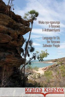 Wuka nya-nganunga li-Yanyuwa li-Anthawirriyarra. Language for Us, The Yanyuwa Saltwater People John Bradley 9781925588682