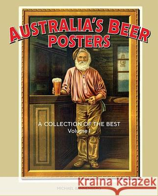 Australia's Beer Posters, Volume 1: A Collection of the Best Michael Bannenberg 9781925642544