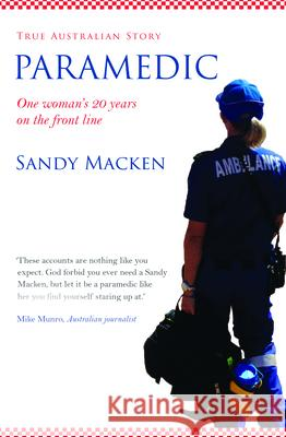 Paramedic: One Woman's 20 Years on the Front Line Sandy Macken 9781925682793