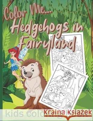 Color Me... Hedgehogs in Fairyland Square Pen Books 9781925779653
