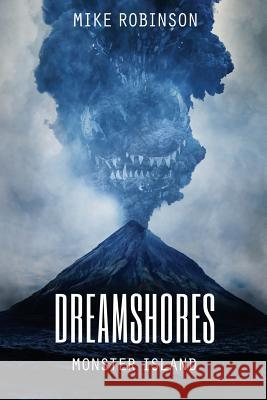 Dreamshores: Monster Island Mike Robinson 9781925840926
