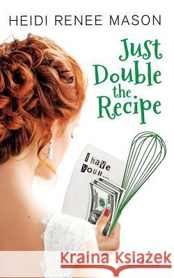 Just Double the Recipe Heidi Renee Mason 9781925853162
