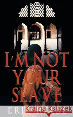I'm not your Slave: The Story of Imtiyaaz Eric Reese   9781925988048