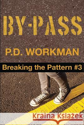 By-Pass: Breaking the Pattern #3 P. D. Workman 9781926500126 Pd Workman