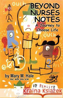 Beyond Nurses Notes: A Journey to Choose Life Mary M. Hale 9781926585123