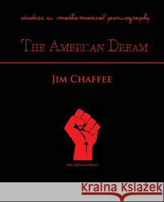 American Dream: Studies in Mathematical Pornography Jim Chaffee 9781926617237