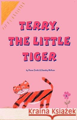 Terry, the Little Tiger Renee Smith Dorothy McKean 9781926718026