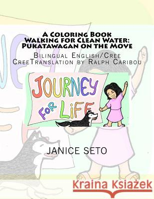 A Coloring Book Walking for Clean Water: Pukatawagan on the Move Janice Seto 9781926935423