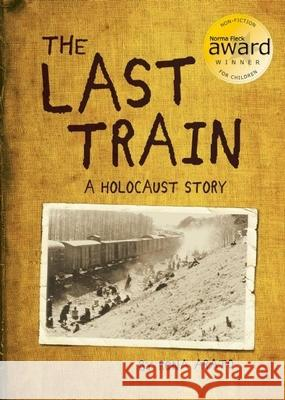 The Last Train: A Holocaust Story Rona Arato 9781926973623
