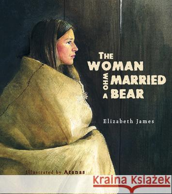 The Woman Who Married a Bear Elizabeth James 9781927018651
