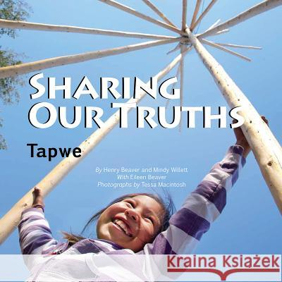 Sharing Our Truths Tapwe: This Land Is Our Storybook Henry Beaver Mindy Willett Eileen Beaver 9781927083529