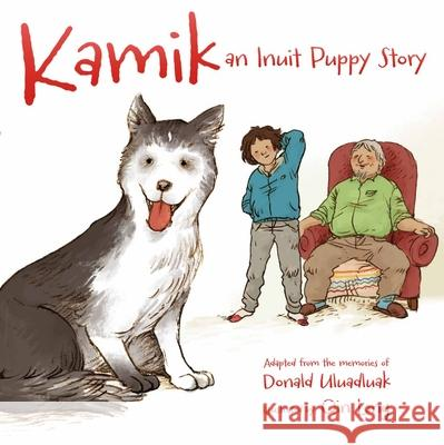 Kamik (English): An Inuit Puppy Story Donald Uluadluak Qin Leng 9781927095119