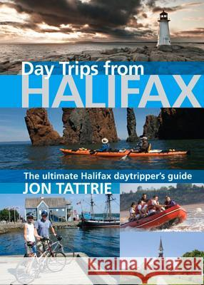 Day Trips from Halifax Philip Slater Jon Tattrie 9781927097441