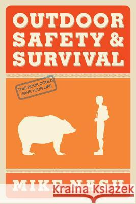 Outdoor Safety & Survival Mike Nash 9781927330012