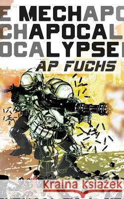 Mech Apocalypse: A Military Science Fiction Thriller A P Fuchs   9781927339534 Coscom Entertainment