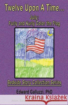 Twelve Upon a Time... July: Furly and Kurly Color the Flag, Bedside Story Collection Series Edward Galluzzi 9781927360590