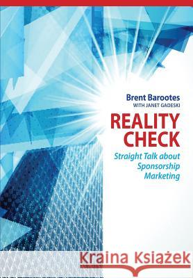 Reality Check: Straight Talk about Sponsorship Marketing Brent Barootes Janet Gadeski 9781927375181