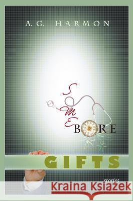 Some Bore Gifts: Stories A G Harmon   9781927409978 Word Galaxy