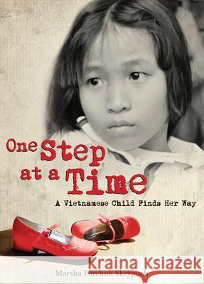One Step at a Time: A Vietnamese Child Finds Her Way Marsha Forchuk Skrypuch 9781927485019