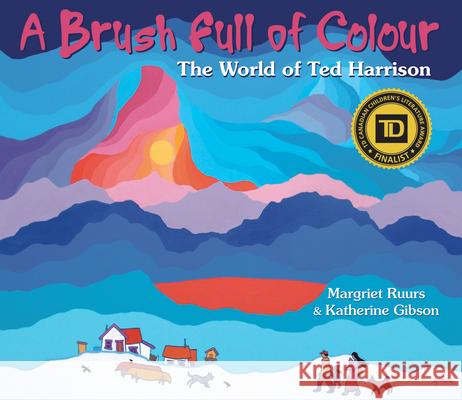 A Brush Full of Colour: The World of Ted Harrison Margriet Ruurs Katherine Gibson Ted Harrison 9781927485637