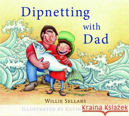 Dipnetting with Dad Willie Sellars Kevin Easthope Kevin Easthope 9781927575536
